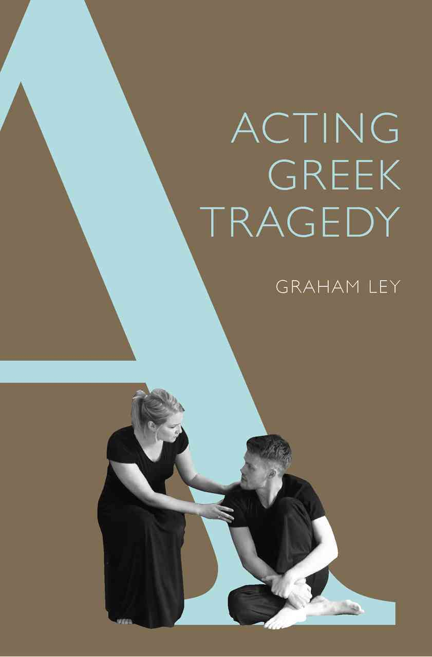Acting Greek Tragedy By Ley, Graham